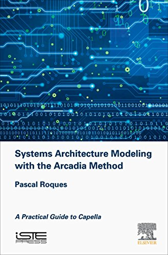 Systems Architecture Modeling with the Arcadia Method: A Practical Guide to Capella (Implementation of Model Based System Engineering)