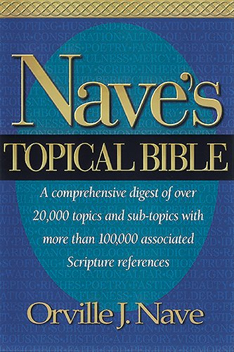 Nave's Topical Bible: A comprehensive Digest of over 20,000 Topics and Subtopics With More Than 10,000 Associated Scripture References
