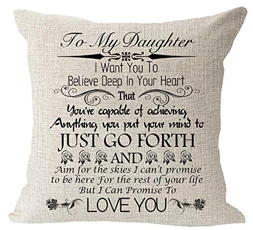 to My Daughter I Want You to Believe Deep in Your Heart Just Go Forth I Can Promise to Love You Blessing Cotton Linen Square Throw Waist Pillow Case Decorative Cushion Cover Pillowcase Sofa 18'x 18'