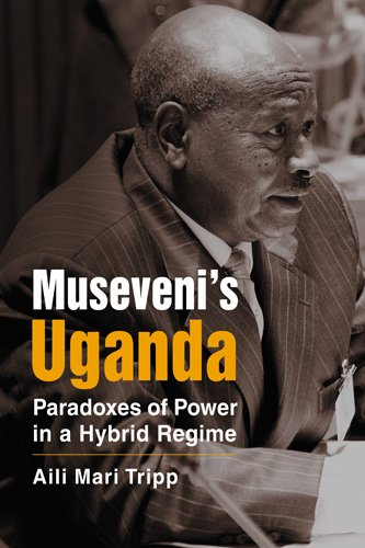 Museveni's Uganda: Paradoxes of Power in a Hybrid Regime (Challange and Change in African Politics)