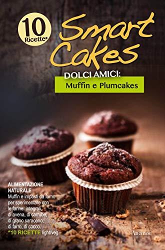 Smart Cakes. Dolci amici. Muffin e plumcakes (Smart Cakes....