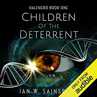 Children of the Deterrent     Halfhero, Book 1              Written by:                                                                                                                                 Ian W. Sainsbury                               Narrated by:                                                                                                                                 Sam Phillips,                                                                                        Jaimi Barbakoff                      Length: 9 hrs and 5 mins     56 ratings     Overall 4.2