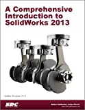 A Comprehensive Introduction to SolidWorks 2013
