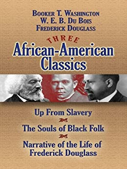 Three African-American Classics: Up from Slavery, The Souls of Black Folk and Narrative of the Life of Frederick Douglass (African American) by [W. E. B. Du Bois]