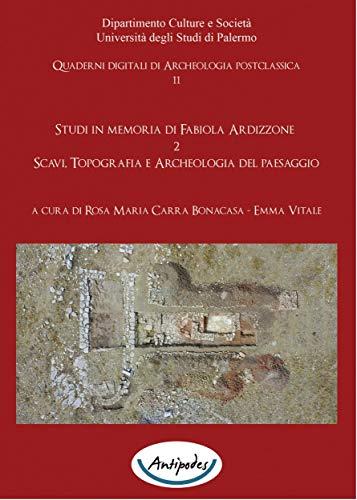 Studi in memoria di Fabiola Ardizzone. 2. Scavi, Topografia e Archeologia del paesaggio (English Edition)