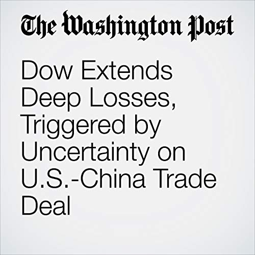 Dow Extends Deep Losses, Triggered by Uncertainty on U.S.-China Trade Deal audiobook cover art