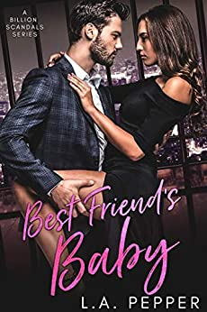 Best Friend's Baby: A Friends To Lovers Romance (A Billion Scandals Book 3) by [L.A. Pepper]