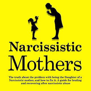 Narcissistic Mothers: The Truth About the Problem with Being the Daughter of a Narcissistic Mother, and How to Fix It cover art