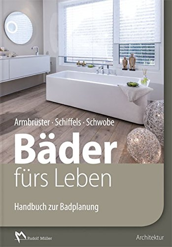 Bäder fürs Leben: Handbuch zur Badplanung