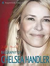 Chelsea Handler: Author of My Horizontal Life, Chelsea Chelsea Bang Bang, and Are You There, Vodka? It's Me, Chelsea