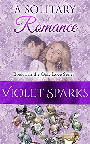 Book: A Solitary Romance - Book 1 in the Only Love Series by Violet Sparks