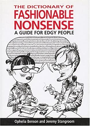 The Dictionary of Fashionable Nonsense: A Guide for Edgy People by Ophelia Benson (2004-10-28)