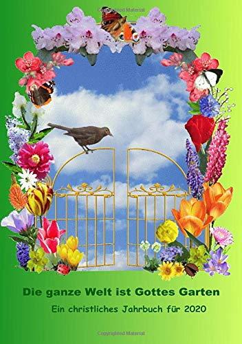 Die ganze Welt ist Gottes Garten: Christliches Jahrbuch 2020