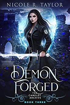 Demon Forged (The Camelot Archive Book 3) by [Nicole R Taylor]