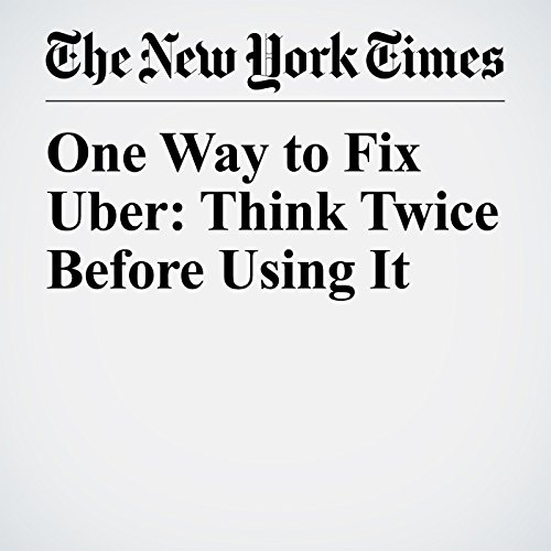 One Way to Fix Uber: Think Twice Before Using It copertina