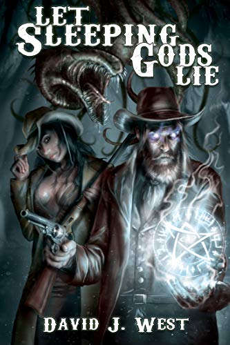 Let Sleeping Gods Lie: A Lovecraftian Gods Horror Story (Cowboys & Cthulhu Book 1) by [David J. West]