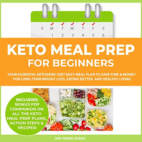 Keto Meal Prep for Beginners: Your Essential Ketogenic Diet Easy Meal Plan to Save Time & Money (PLUS: Easy Meal Prep Ideas on a Budget) Audiobook By Amy Maria Adams cover art