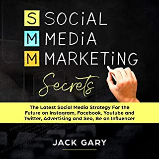 Social Media Marketing Secrets     The Latest Social Media Strategy for the Future on Instagram, Facebook, YouTube and Twitter, Advertising and SEO, Be an Influencer              By:                                                                                                                                 Jack Gary                               Narrated by:                                                                                                                                 Macken Murphy                      Length: 3 hrs and 7 mins     12 ratings     Overall 5.0