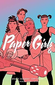 Paper Girls Vol. 6 by [Brian K. Vaughan, Cliff Chiang, Matt D. Wilson]