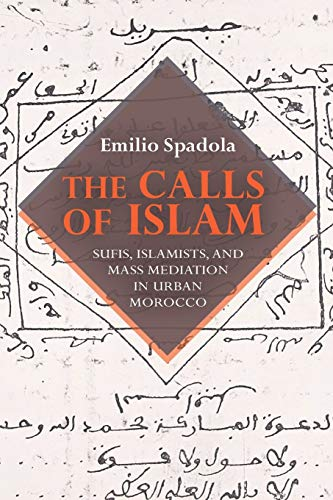The Calls Of Islam Sufis Islamists And Mass Mediation In Urban Morocco Public Cultures Of The Middle East And North Africa