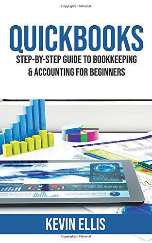 QuickBooks: Step-by-Step Guide to Bookkeeping & Accounting for Beginners