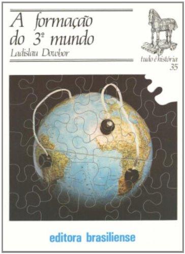 A Formação do 3º Mundo - Volume 35. Coleção Tudo É História