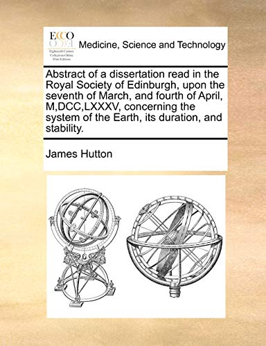 Abstract of a Dissertation Read in the Royal Society of Edinburgh, Upon the Seventh of March, and Fourth of April, M, DCC, LXXXV, Concerning the Syste