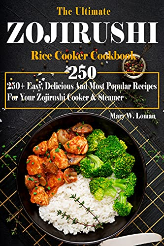 The Ultimate Zojirushi Rice Cooker Cookbook: 250+ Easy, Delicious And Most Popular Recipes For Your Zojirushi Cooker & Steamer (English Edition)
