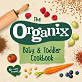 The Organix Baby and Toddler Cookbook: 80 tasty recipes for your little ones'