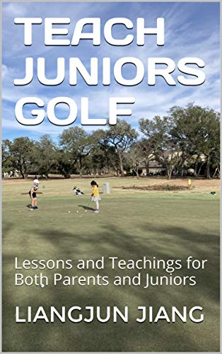 Teach Juniors Golf: Lessons and Teachings for Both Parents and Juniors