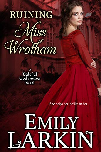 Ruining Miss Wrotham (Baleful Godmother Historical Romance Series ~ Book 5)