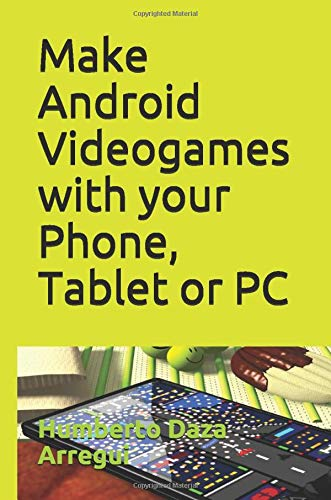Make Android Videogames with your Phone, Tablet or PC