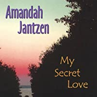 My Secret Love by Amandah Jantzen (2004-04-06)