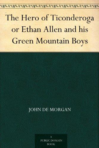 The Hero of Ticonderoga or Ethan Allen and his Green Mountain Boys