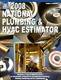 2008 National Plumbing & HVAC Estimator (NATIONAL PLUMBING AND HVAC ESTIMATOR)