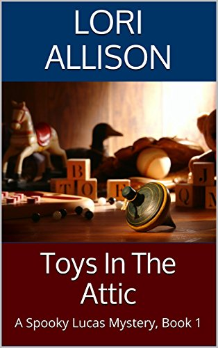 Toys In The Attic: A Spooky Lucas Mystery, Book 1