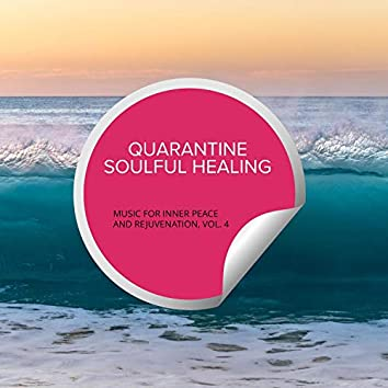 Quarantine Soulful Healing - Music For Inner Peace And Rejuvenation, Vol. 4
