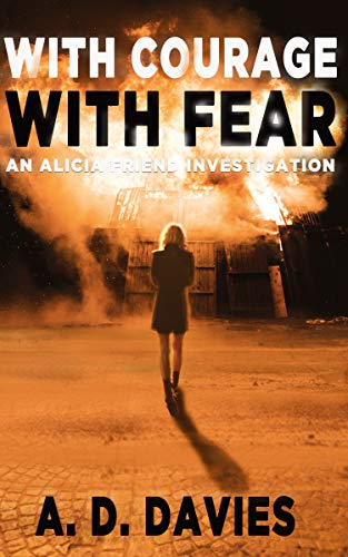 With Courage With Fear (An Alicia Friend Investigation Book 3)
