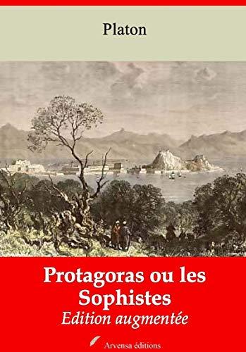 Protagoras ou les Sophistes – suivi d'annexes: Nouvelle édition 2019