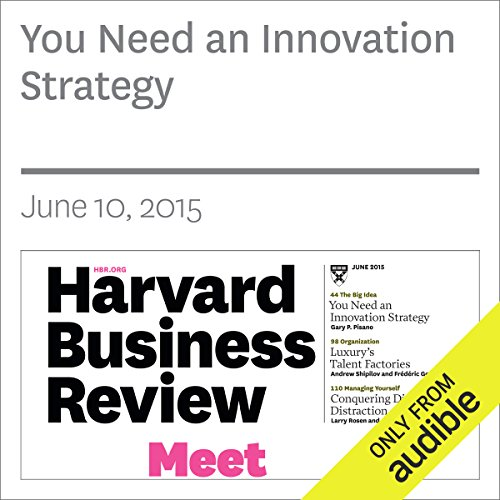 You Need an Innovation Strategy                   By:                                                                                                                                 Gary P. Pisano                               Narrated by:                                                                                                                                 Todd Mundt                      Length: 29 mins     1 rating     Overall 5.0
