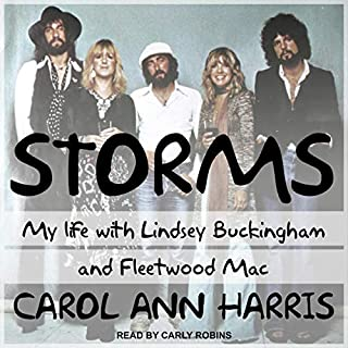 Storms     My Life with Lindsey Buckingham and Fleetwood Mac              By:                                                                                                                                 Carol Ann Harris                               Narrated by:                                                                                                                                 Carly Robins                      Length: 15 hrs and 19 mins     5 ratings     Overall 4.6