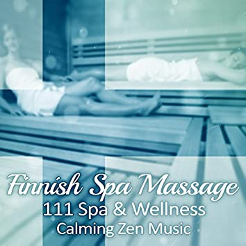 Finnish Spa Massage: 111 Spa & Wellness Calming Zen Music - Relaxing Sounds of Nature, New Age, Deep Serenity and Total Tranquility, Natural Treatment with Healing Songs, Sauna Lounge