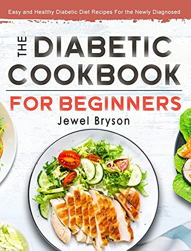 The Diabetic Cookbook for Beginners: Easy and Healthy Diabetic Diet Recipes For the Newly Diagnosed