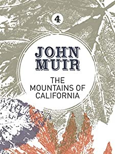 The Mountains of California: An enthusiastic nature diary from the founder of national parks (John Muir: The Eight Wilderness-Discovery Books Book 4)