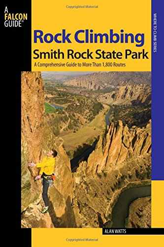 Compare Textbook Prices for Rock Climbing Smith Rock State Park: A Comprehensive Guide To More Than 1,800 Routes Regional Rock Climbing Series Second Edition ISBN 9780762741243 by Watts, Alan