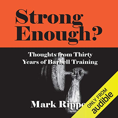 Strong Enough? Thoughts on Thirty Years of Barbell Training cover art
