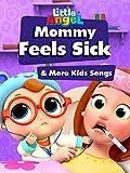 Mommy Feel Sick & More Kids Songs - Little Angel