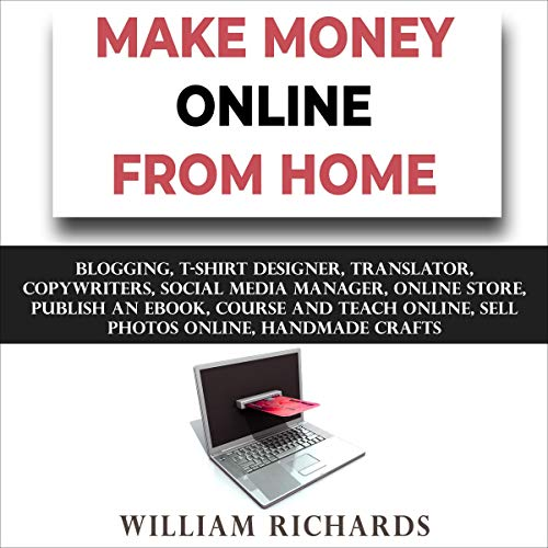 Make Money Online from Home: Blogging, T-Shirt Designer, Translator, Copywriters, Social Media Manager, Online Store, Publish an eBook, Course and Teach Online, Sell Photos Online, Handmade Crafts