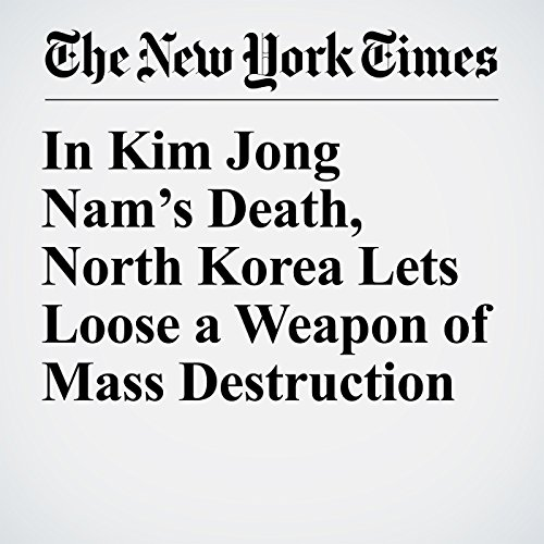 In Kim Jong Nam's Death, North Korea Lets Loose a Weapon of Mass Destruction copertina