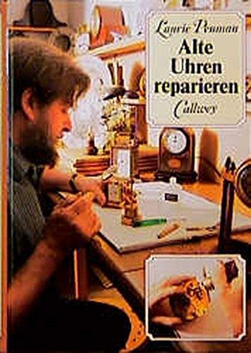 Alte Uhren reparieren: Fehleranalyse, Reparatur, Pflege